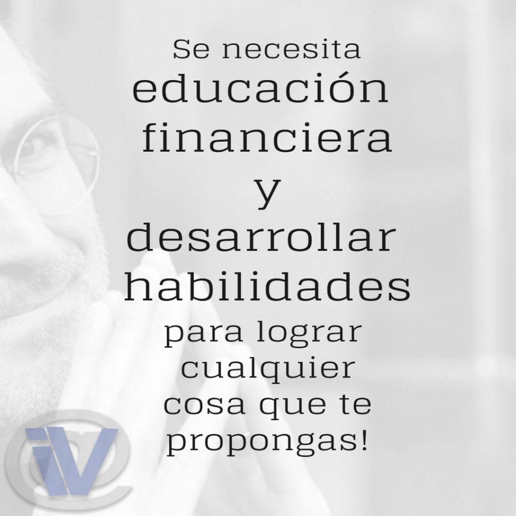 Dos cosas necesarias para triunfar: educación financiera y desarrollar habilidades