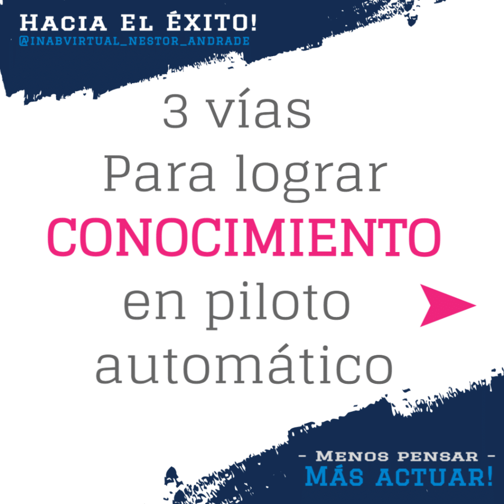 3 vias para lograr conocimiento en piloto automático
